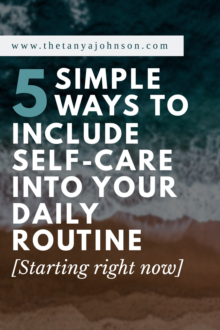 5 simple ways to includes self-care into your daily routine right now