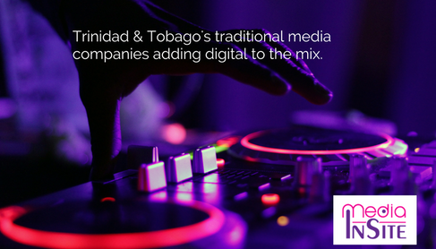 Re-Positioning of Trinidad & Tobago Traditional Media to take advantage of Digital Trends.