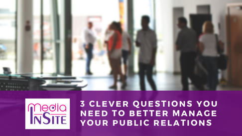 3 Clever Questions you need to better manage your Public Relations