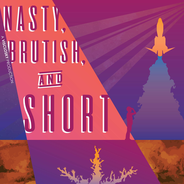NASTY, BRUTISH AND SHORT