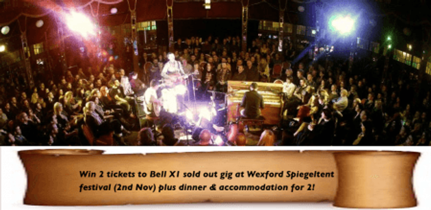 2 tickets for Bell X1 sold out Wexford Spiegeltent gig!