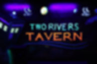 COME FIND US AT TWO RIVERS TAVERN