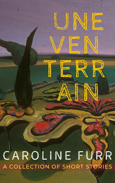 Uneven Terrain—A Collection of Short Stories: Caroline Furr