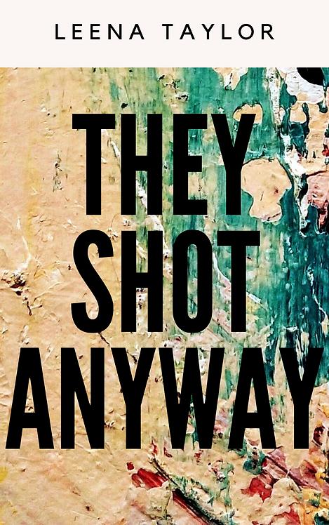 They Shot Anyway: Leena Taylor