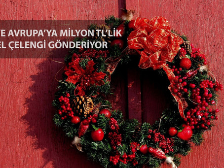 Türkiye Avrupa'ya Milyon TL'lik Noel Çelengi Gönderiyor