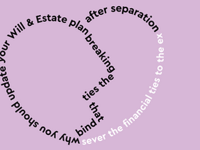 The Importance of updating your Will and Estate Plan after separation