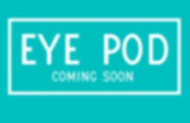 EYE Pod Coming Soon.jpg