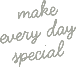 MAKE EVERY DAY SPECIAL