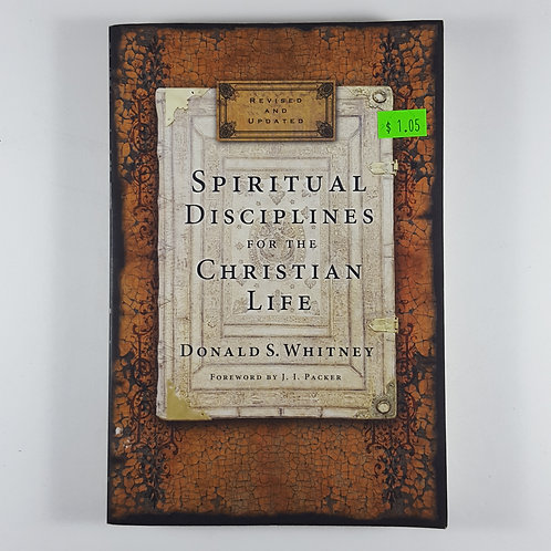 Spiritual Disciplines for The Christian Life - by Donald W Whitney