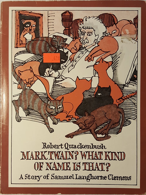 Mark Twain? What Kind of Name is That? A Story of Samuel Langhorne Clemens