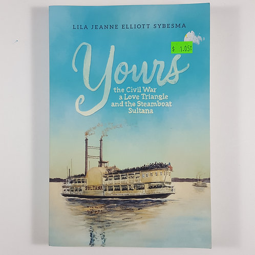Yours: The Civil War, a Love Triangle and the Steamboat Sultana