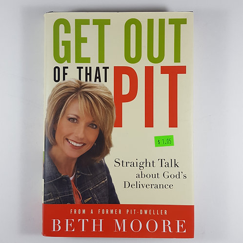 Get Out of That Pit - Straight Talk About God's Deliverance - by Beth Moore