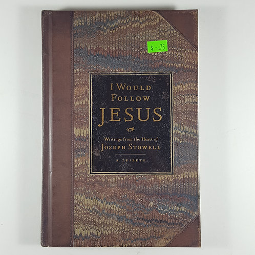 I Would Follow Jesus - Writings From the Heart of Joseph Stowell