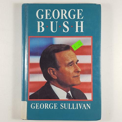 George Bush by George Sullivan