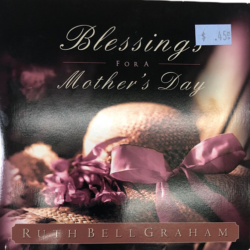 Blessings for a Mother's Day by Ruth Bell Graham