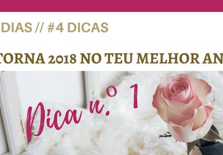 #4 Dias // #4 Dicas – TORNA 2018 NO TEU MELHOR ANO {DICA N.º 1}