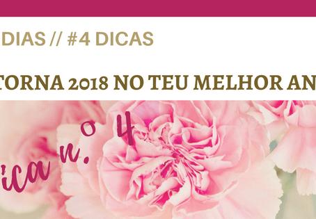 #4 Dias // #4 Dicas – TORNA 2018 NO TEU MELHOR ANO {DICA N.º 4}