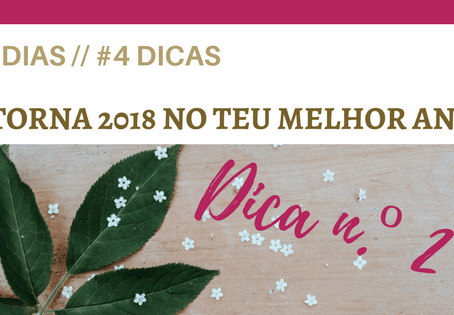 #4 Dias // #4 Dicas – TORNA 2018 NO TEU MELHOR ANO {DICA N.º 2}