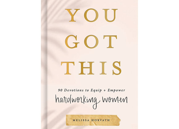 You Got This - 90 Devotions to Empower Hardworking Women