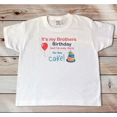 """It's My Brother's Birthday But I'm Only Here For The Cake"" T Shirt."