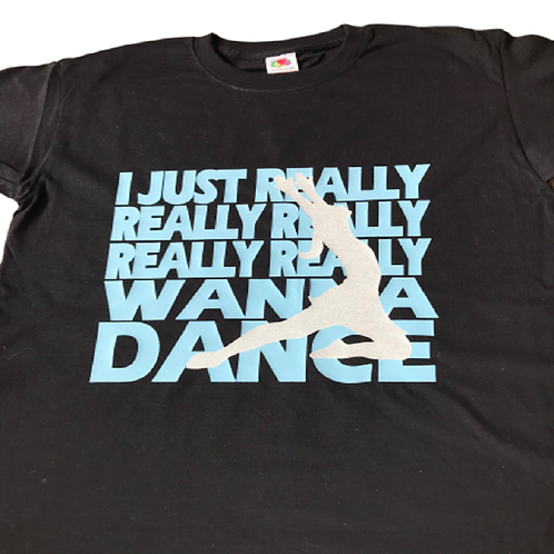 I Wanna Dance T Shirt - Kids £11.99 - Adults £14.99