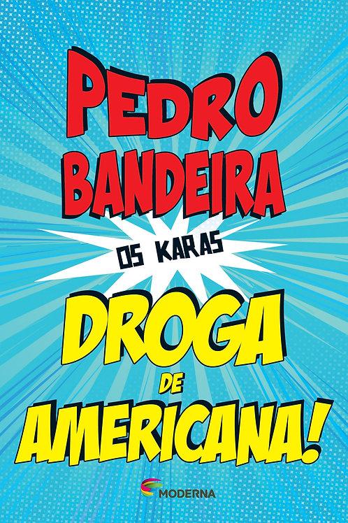 Droga de Americana! - Os Karas