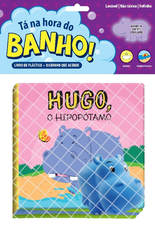 Livro de Banho - Tá na Hora do Banho - Hugo o Hipopótamo