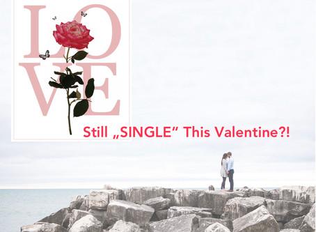 "Still ""Single"" this Valentine's?"