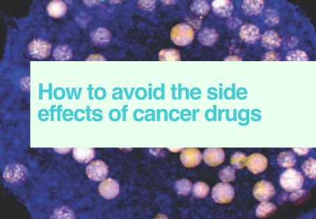Avoiding side effects of cancer drugs