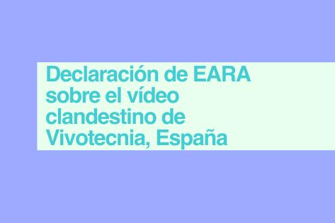 Declaración de EARA sobre el vídeo clandestino de Vivotecnia, España