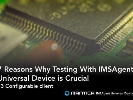 7 Reasons Why Testing With IMSAgent Universal Device is Crucial. #3 Configurable client