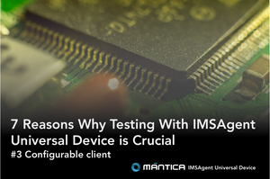 7 Reasons Why Testing With IMSAgent Universal Device is Crucial - Reason 3 Configurable client