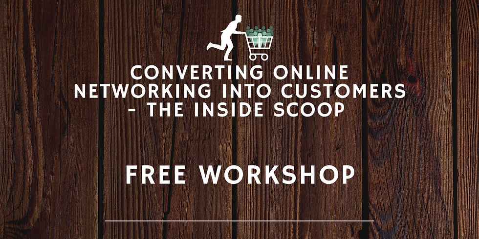 Converting Online Networking into Customers - The Inside Scoop Free Workshop
