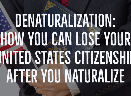 Denaturalization: How You Can Lose Your United Sate Citizenship After You Naturalize