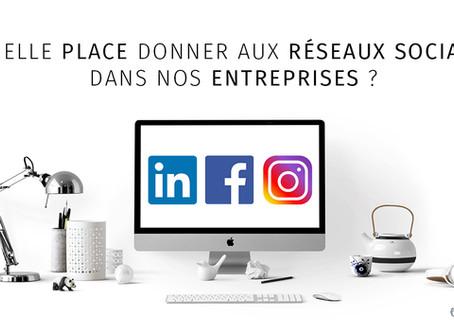 Quelle place donner aux réseaux sociaux dans nos entreprises ?