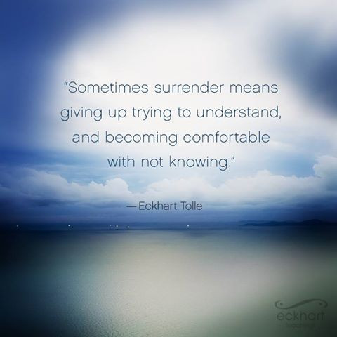 """Sometimes surrender means giving up from trying to understand, and becoming comfortable with not kn"