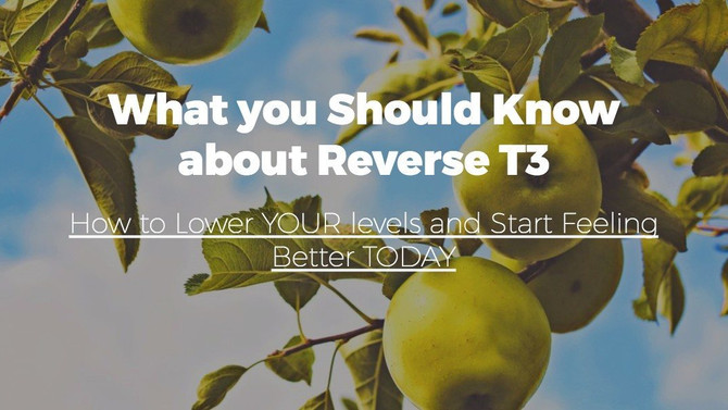 What you Should Know about Reverse T3: How to Lower YOUR levels and Start Feeling Better TODAY