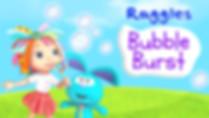 Raggles Bubble Burst.jpg