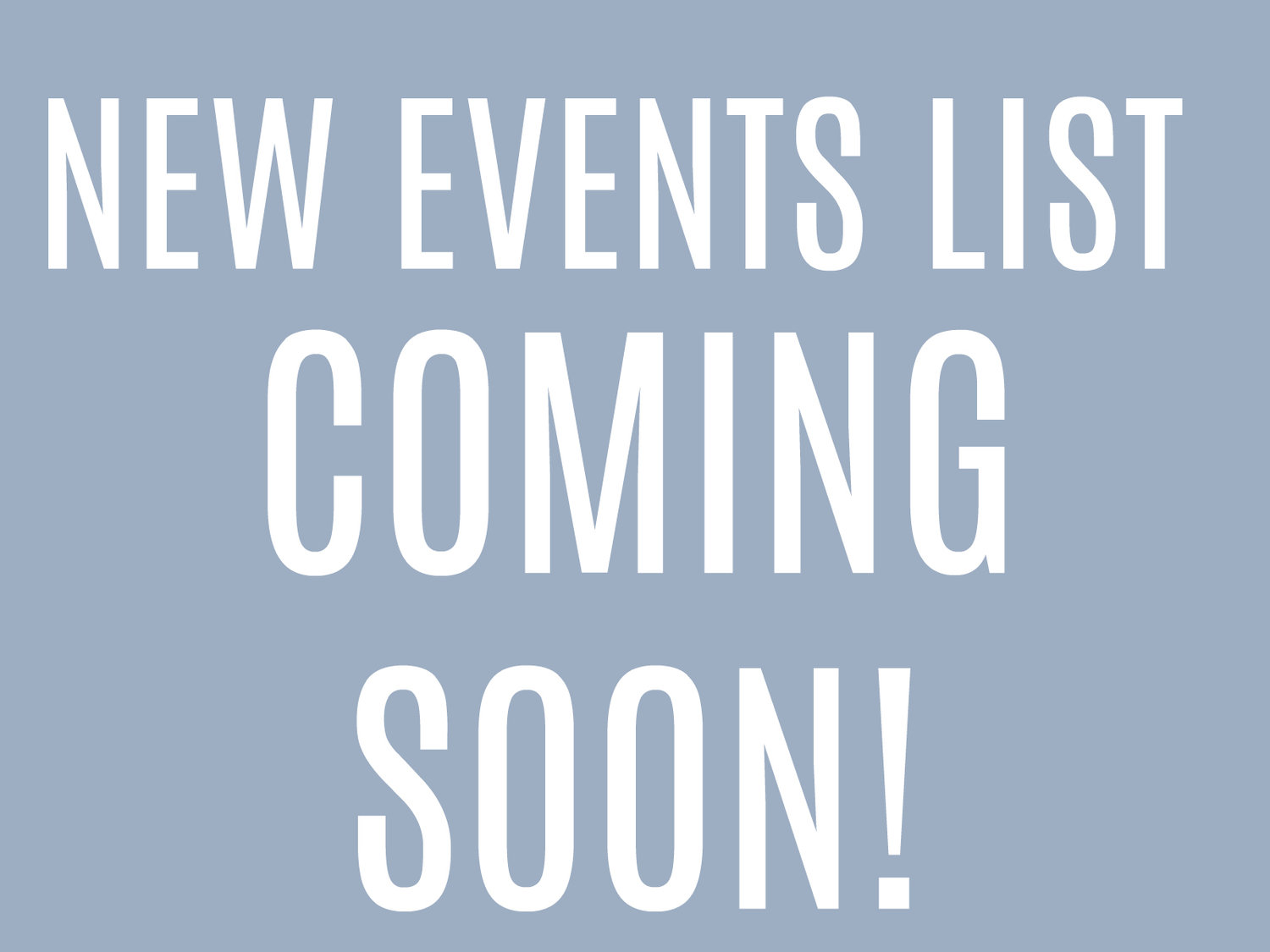 New Events Coming Soon