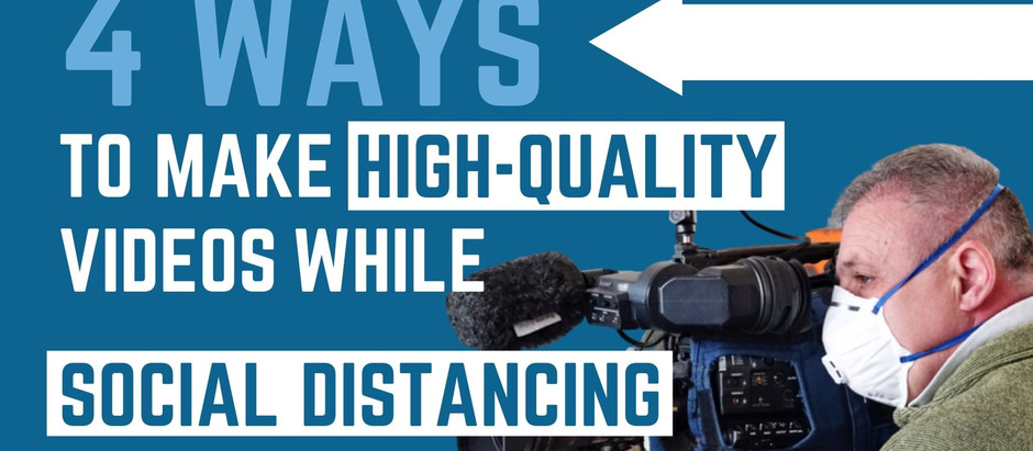 4 Ways to Make High-Quality Videos While Social Distancing