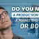 Do You Need a Production Crew, Marketing Team, or Both?