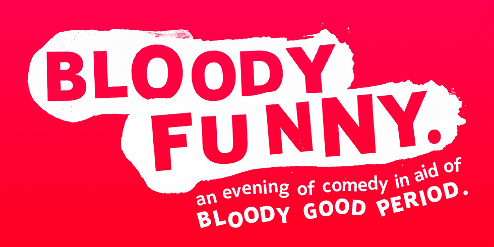 Bloody Funny: An evening of comedy in aid of Bloody Good Period