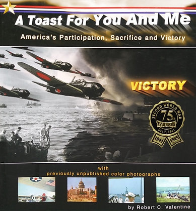 Vol 1,  A Toast For You and Me, America's Participation, Sacrifice and Victory