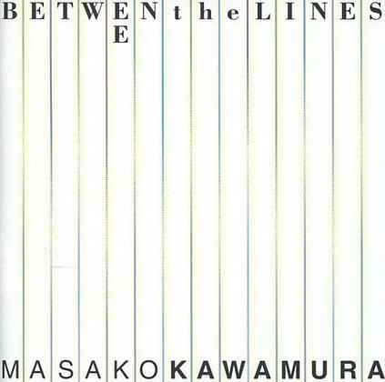 Between the Lines  川村昌子