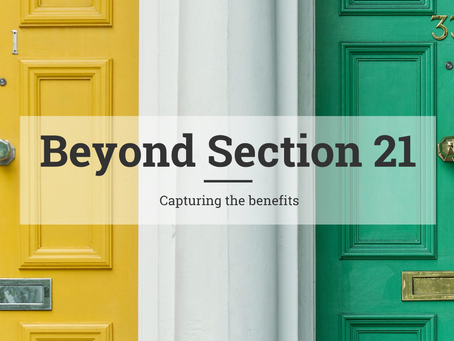 Beyond Section 21 - Capturing the benefits