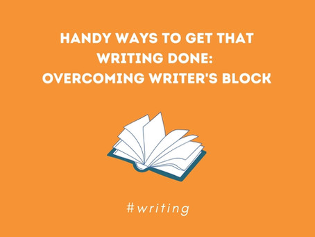 Handy ways to get that writing done: overcoming writer's block