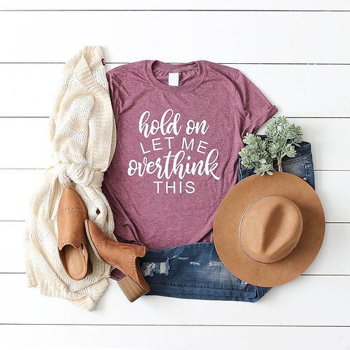 Hold on Let me Overthink this - Ladies T-shirt Size Small - 3XL