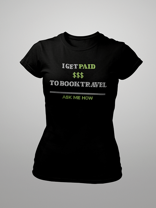 I Get Paid $$$ To Book Travel- Ladies Bling T-shirt Size Small - 3XL