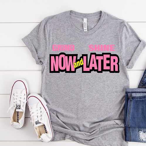 Grind NOW and SHINE Later - Ladies T-shirt Size Sma