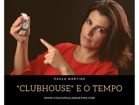 """""""Clubhouse"""" e o tempo"""